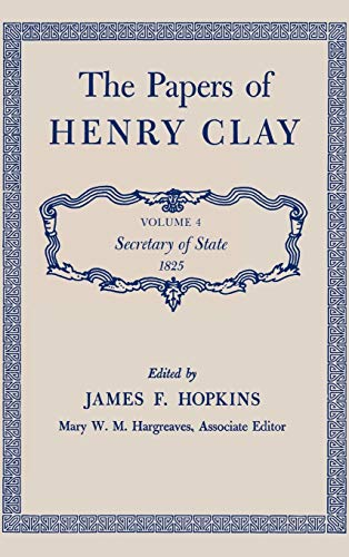 PAPERS OF HENRY CLAY, VOL 4, SECRETARY OF STATE 1825: Hopkins, James (editor)