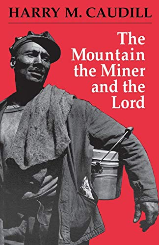 The Mountain the Miner and the Lord: And Other Tales from a Country Law Office: Caudill, Harry M.