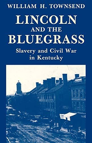 Lincoln and the Bluegrass: Townsend, William H.