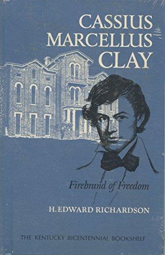 Cassius Marcellus Clay: Firebrand of Freedom (Kentucky Bicentennial Bookshelf): Richardson, ...