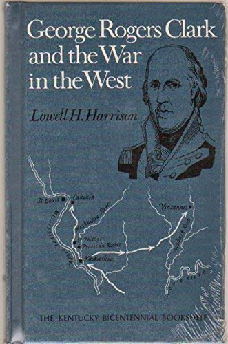 GEORGE ROGERS CLARK AND THE WAR IN THE WEST; KENTUCKY BICENTENNIAL BOOKSHELF SERIES: Harrison, ...