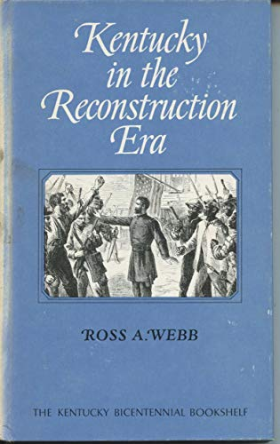 Kentucky in the Reconstruction Era (The Kentucky Bicentennial Bookshelf): Webb, Ross Allan