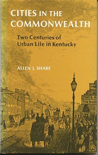 9780813102528: Cities in the Commonwealth: Two Centuries of Urban Life in Kentucky (The Kentucky Bicentennial bookshelf)