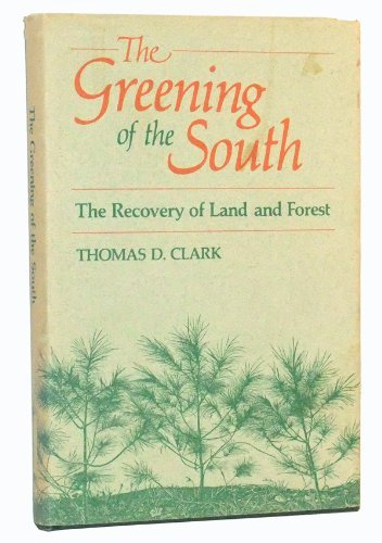 GREENING OF THE SOUTH: THE RECOVERY OF LAND AND FOREST (AUTHOR SIGNED): Clark, Thomas D.