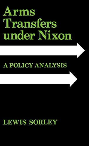 Arms Transfers under Nixon: A Policy Analysis: Lewis Sorley