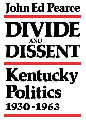 Divide and Dissent : Kentucky Politics, 1930-1963: John Ed Pearce
