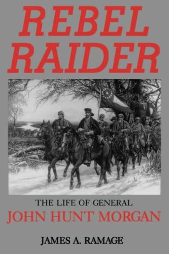 Rebel Raider: The Life of General John Hunt Morgan.: RAMAGE, James A.