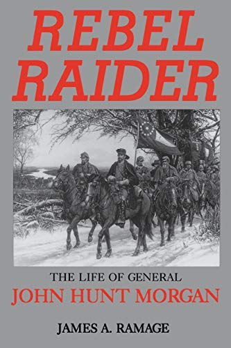 Rebel Raider: The Life of General John Hunt Morgan: RAMAGE, James A.