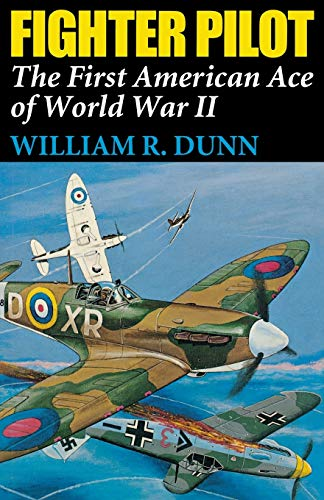 Fighter Pilot: The First American Ace of: William R. Dunn
