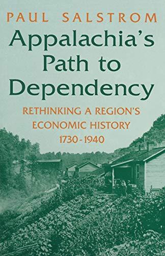 9780813108681: Appalachia's Path to Dependency: Rethinking a Region's Economic History, 1730-1940