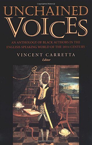 Unchained Voices: An Anthology of Black Authors in the English-Speaking World of the Eighteenth C...