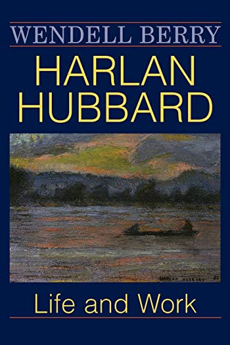 Harlan Hubbard: Life and Work (Blazer Lectures): Wendell Berry