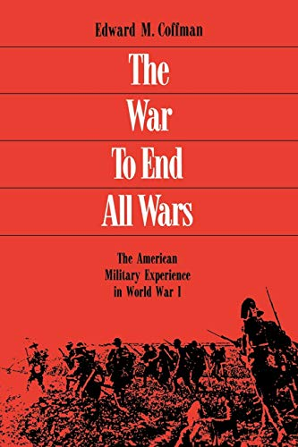 9780813109558: The War to End All Wars: The American Military Experience in World War I