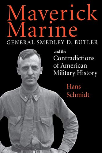 9780813109572: Maverick Marine: General Smedley D. Butler and the Contradictions of American Military History