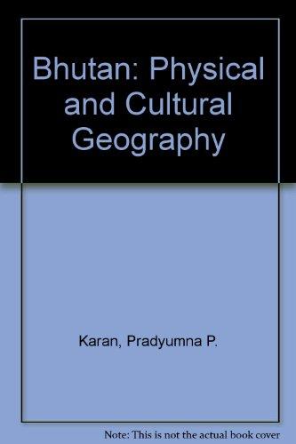 Bhutan: Physical and Cultural Geography: Karan, Pradyumna P.