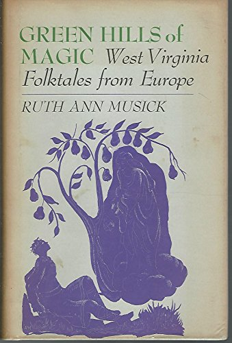 Green Hills of Magic: West Virginia Folktales from Europe: Musick, Ruth Ann