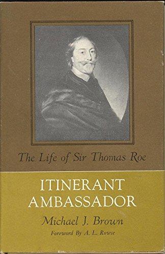 Itinerant Ambassador: The Life of Sir Thomas Roe: BROWN, MICHAEL J.