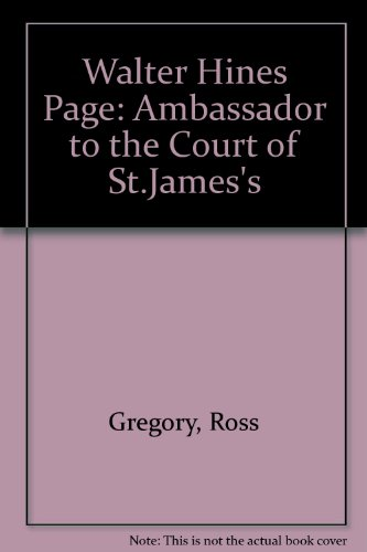 WALTER HINES PAGE: AMBASSADOR TO THE COURT OF ST. JAME'S. [Winner of Frederick Jackson Turner ...