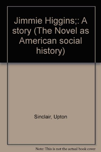 Jimmie Higgins;: A story (The Novel as: Sinclair, Upton