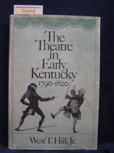THE THEATRE IN EARLY KENTUCKY, 1790-1820: Hill, West T.