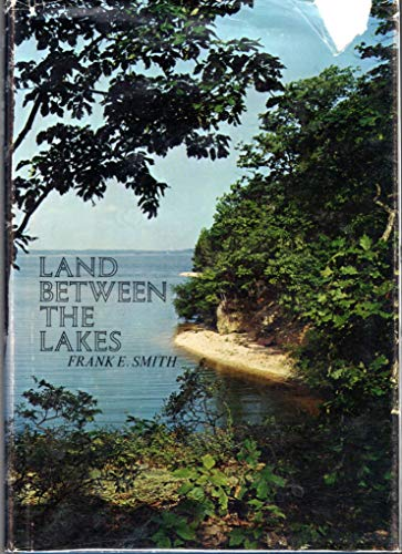 Land Between the Lakes;: Experiment in recreation,: Smith, Frank Ellis