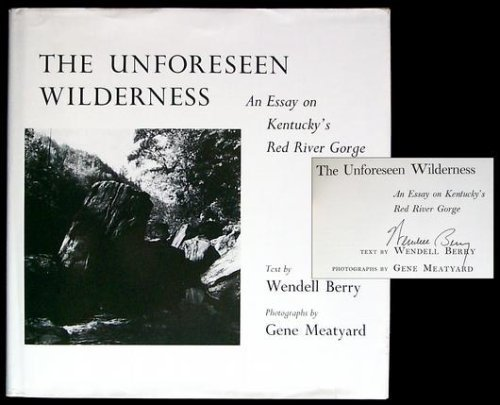 UNFORESEEN WILDERNESS : AN ESSAY ON KENTUCKY'S RED RIVER GORGE: Berry, Wendell and Gene ...