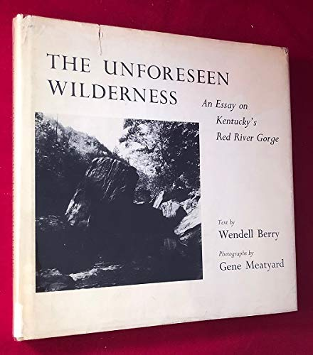 the unforeseen wilderness an essay on kentucky s red river gorge the unforeseen wilderness an essay on berry wendell
