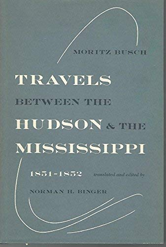TRAVELS BETWEEN THE HUDSON & THE MISSISSIPPI 1851-1852: Busch, Moritz