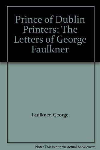 Prince of Dublin Printers : The Letters of George Faulkner