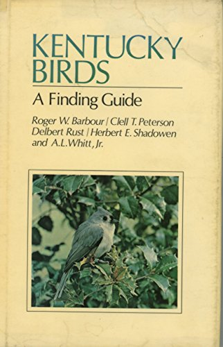 KENTUCKY BIRDS: A FINDING GUIDE (AUTHOR SIGNED): Barbour, Roger W. ; Peterson, Clell T. ; Rust, ...