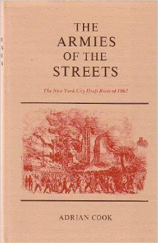 The Armies of the Streets The New York City Draft Riots of 1863: Cook, Adrian