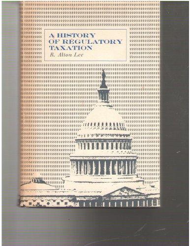A history of regulatory taxation: Lee, R. Alton