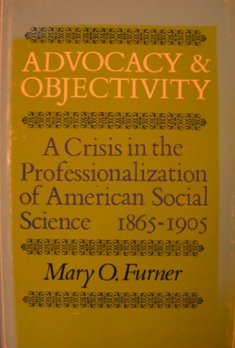 9780813113098: Advocacy and Objectivity: A Crisis in the Professionalization of American Social Science, 1865-1905