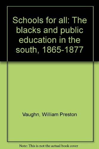 Schools for All: The Blacks & Public Education in the South, 1865-1877: Vaughn, William Preston