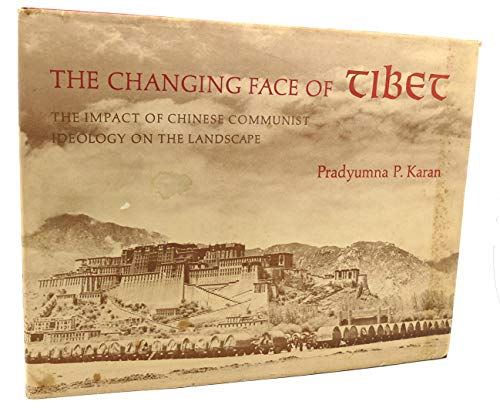 The Changing Face of Tibet: The Impact of Chinese Communist Ideology on the Landscape: Karan, ...