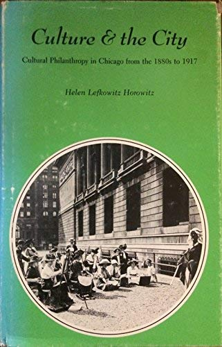 9780813113449: Culture & the City: Cultural Philanthropy in Chicago from the 1880's to 1917