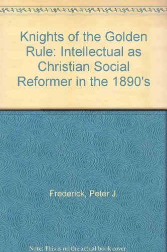 Knights of the Golden Rule: The Intellectual: Frederick, Peter J.