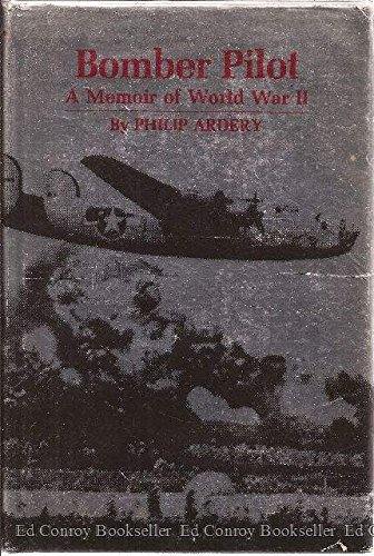 Bomber Pilot: A Memoir of World War II: Philip Ardery