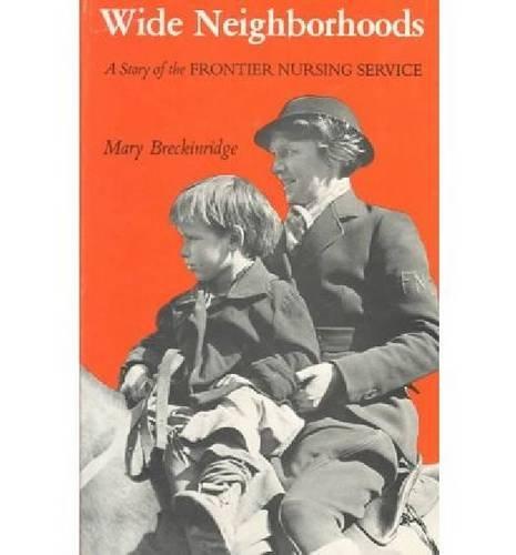 Wide Neighborhoods: A Story of the Frontier Nursing Service: Breckinridge, Mary
