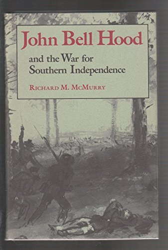John Bell Hood and the War for Southern Independence