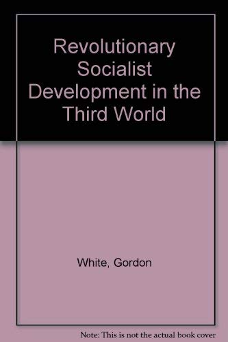 Revolutionary Socialist Development in the Third World: Gordon White