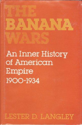 Banana Wars: Inner History of American Empire, 1900-34: Langley, Lester D.