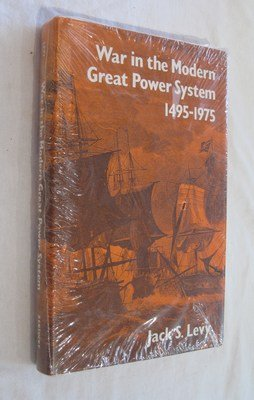War in the Modern Great Power System, 1495-1975: Levy, Jack S.