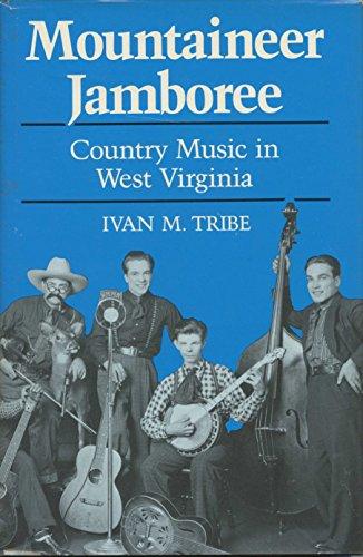 Mountaineer Jamboree: Country Music in West Virginia: Tribe, Ivan M.