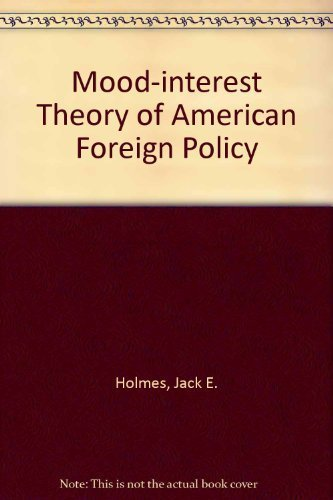 The Mood/Interest Theory of American Foreign Policy: Jack E. Holmes