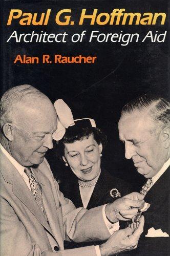 Paul G. Hoffman Architect Of Foreign Aid: Raucher , Alan R.
