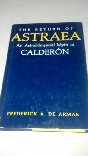 9780813115702: The Return of Astraea: An Astral-Imperial Myth in Calderon (Studies in Romance Languages)