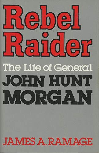 9780813115764: Rebel Raider: The Life of General John Hunt Morgan