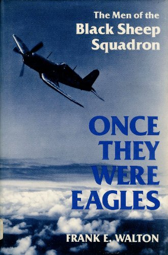 Once They Were Eagles: The Men of the Black Sheep Squadron: Walton, Frank E.