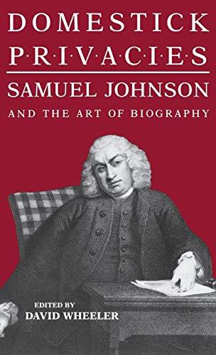 DOMESTICK PRIVACIES: SAMUEL JOHNSON AND THE ART OF BIOGRAPHY.: Wheeler, David